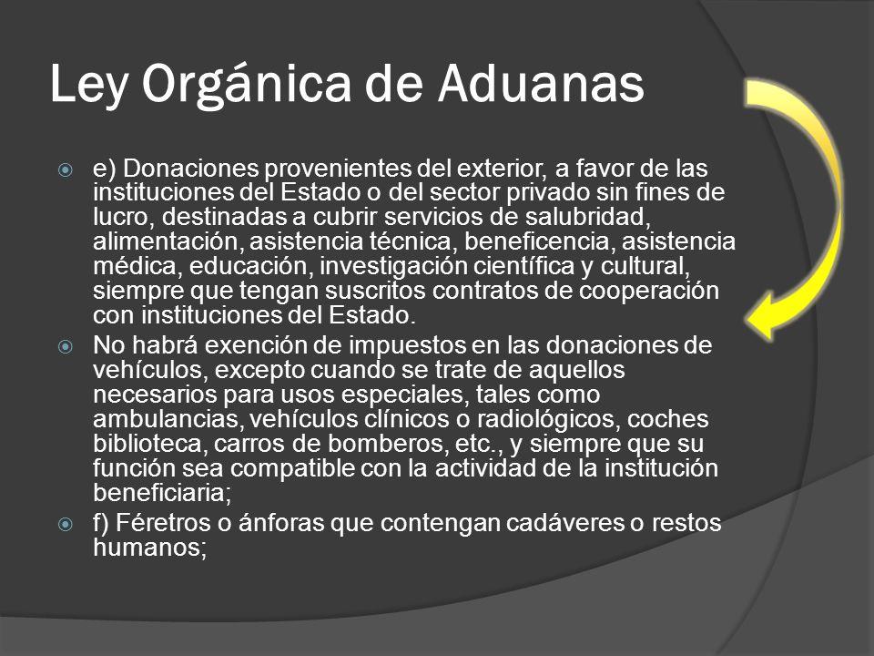 Ley Orgánica de Aduanas e) Donaciones provenientes del exterior, a favor de las instituciones del Estado o del sector privado sin fines de lucro, dest