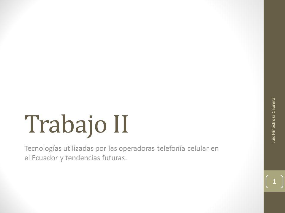 Trabajo II Tecnologías utilizadas por las operadoras telefonía celular en el Ecuador y tendencias futuras.