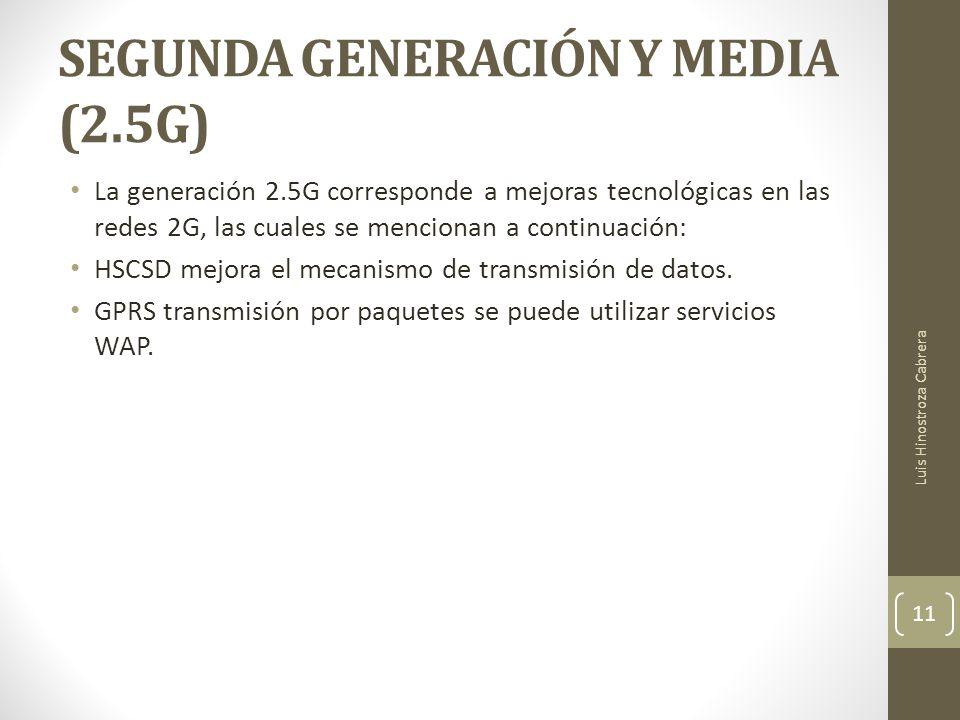 SEGUNDA GENERACIÓN Y MEDIA (2.5G) La generación 2.5G corresponde a mejoras tecnológicas en las redes 2G, las cuales se mencionan a continuación: HSCSD mejora el mecanismo de transmisión de datos.
