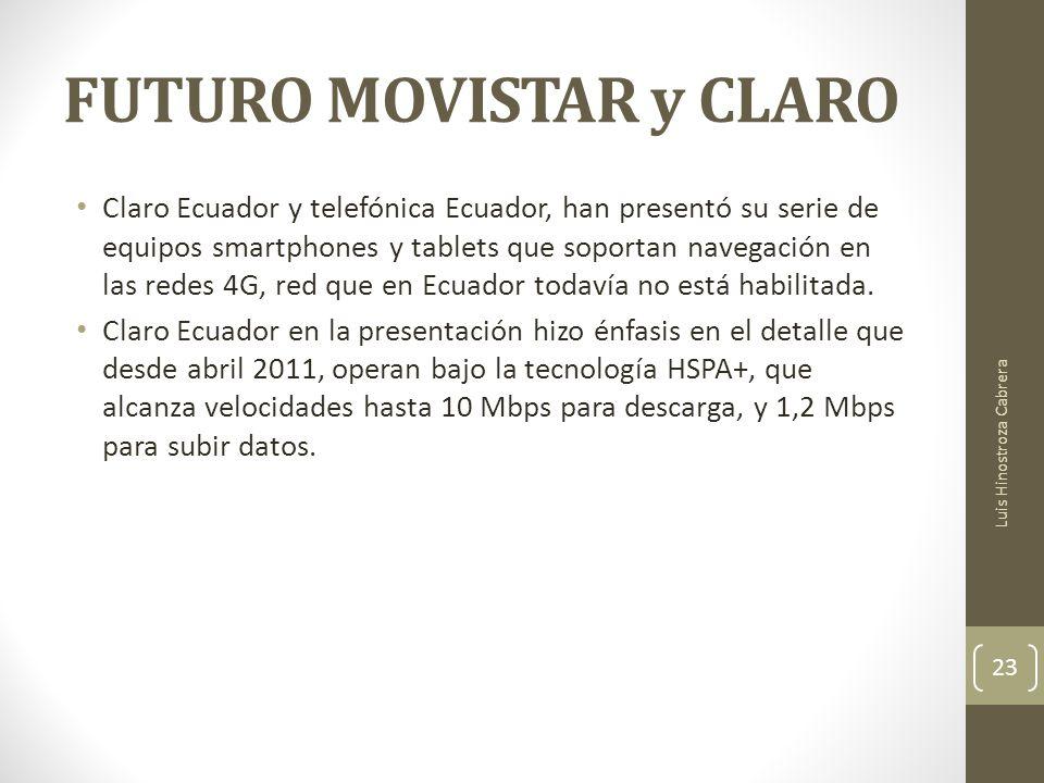 FUTURO MOVISTAR y CLARO Claro Ecuador y telefónica Ecuador, han presentó su serie de equipos smartphones y tablets que soportan navegación en las redes 4G, red que en Ecuador todavía no está habilitada.