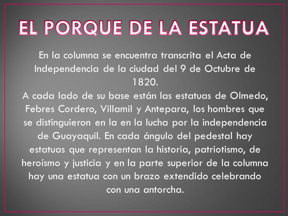 En la columna se encuentra transcrita el Acta de Independencia de la ciudad del 9 de Octubre de 1820. A cada lado de su base están las estatuas de Olm