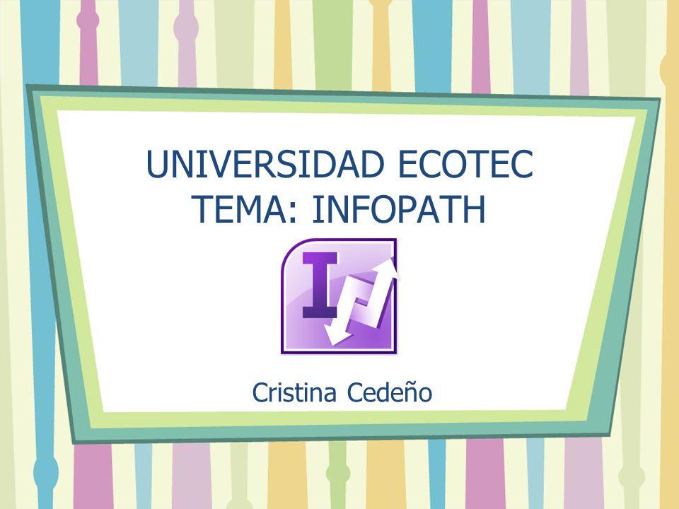 UNIVERSIDAD ECOTEC TEMA: INFOPATH Cristina Cedeño