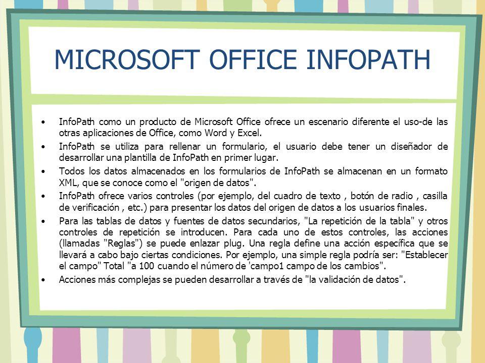MICROSOFT OFFICE INFOPATH InfoPath como un producto de Microsoft Office ofrece un escenario diferente el uso-de las otras aplicaciones de Office, como Word y Excel.