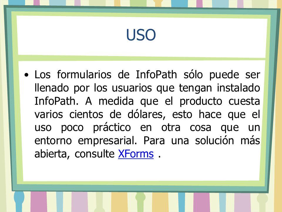 USO Los formularios de InfoPath sólo puede ser llenado por los usuarios que tengan instalado InfoPath. A medida que el producto cuesta varios cientos
