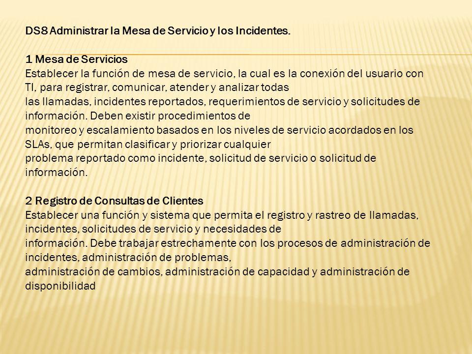 DS8 Administrar la Mesa de Servicio y los Incidentes. 1 Mesa de Servicios Establecer la función de mesa de servicio, la cual es la conexión del usuari