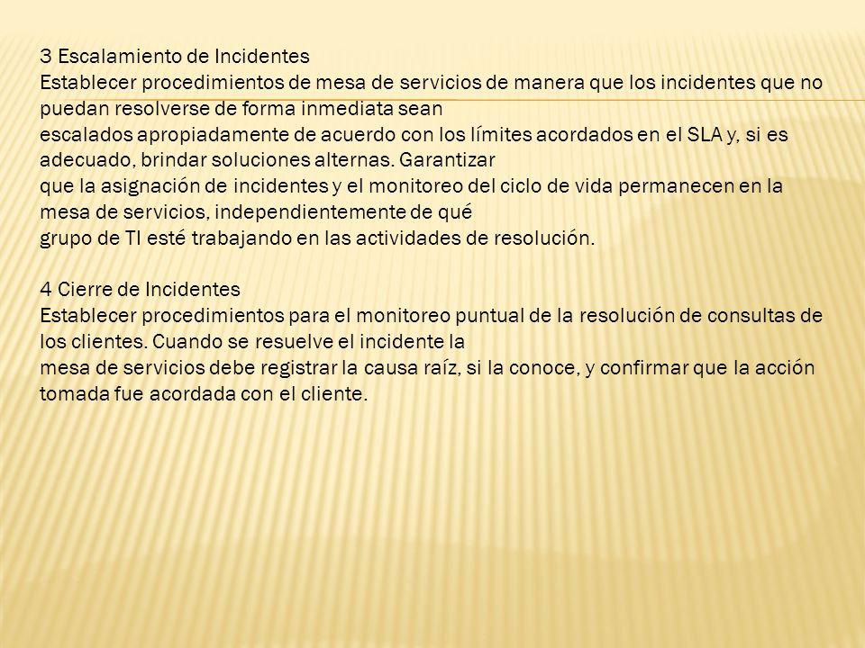3 Escalamiento de Incidentes Establecer procedimientos de mesa de servicios de manera que los incidentes que no puedan resolverse de forma inmediata s