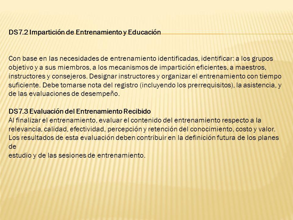 DS7.2 Impartición de Entrenamiento y Educación Con base en las necesidades de entrenamiento identificadas, identificar: a los grupos objetivo y a sus
