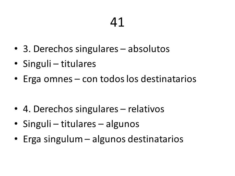 41 3. Derechos singulares – absolutos Singuli – titulares Erga omnes – con todos los destinatarios 4. Derechos singulares – relativos Singuli – titula