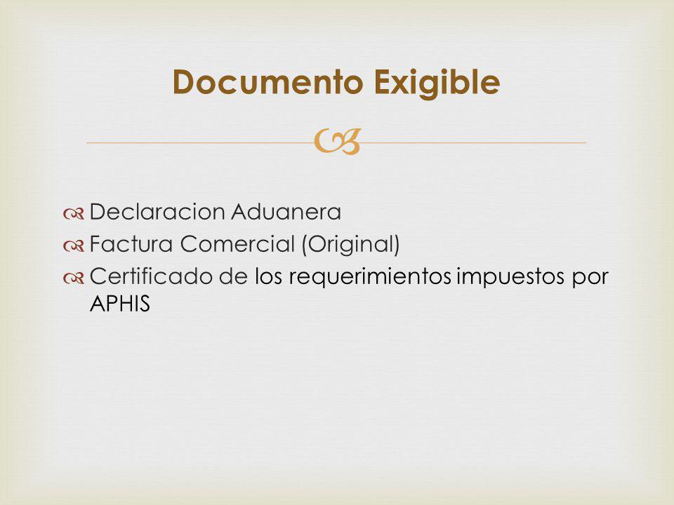 Declaracion Aduanera Factura Comercial (Original) Certificado de los requerimientos impuestos por APHIS Documento Exigible