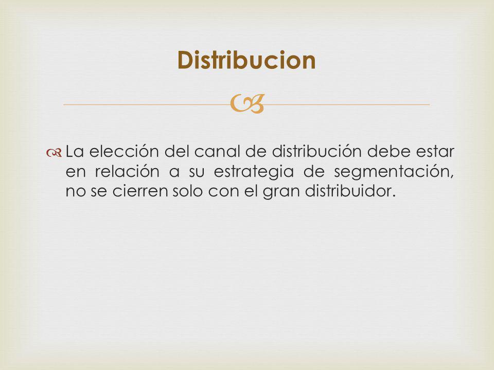 La elección del canal de distribución debe estar en relación a su estrategia de segmentación, no se cierren solo con el gran distribuidor. Distribucio