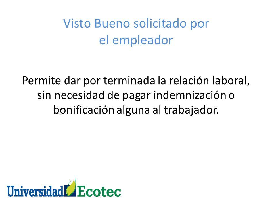 El artículo 172 del Código Laboral, detalla las causales por las que el empleador puede solicitar el Visto Bueno: 1.