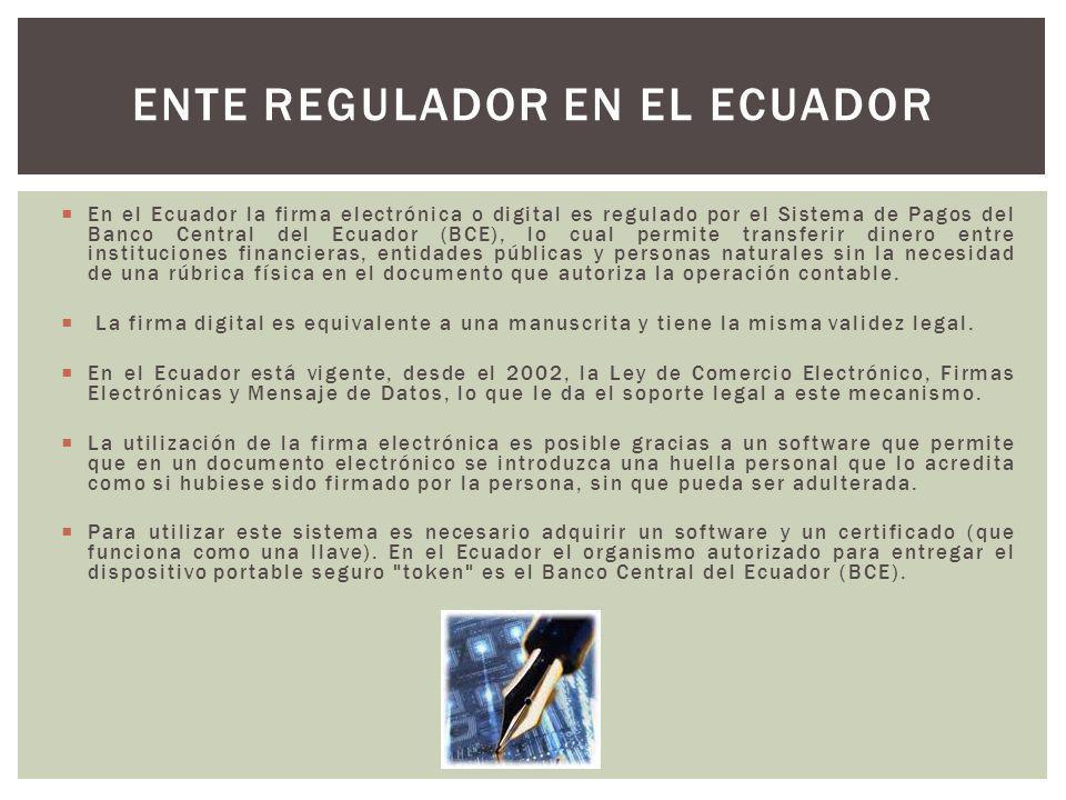 En el Ecuador la firma electrónica o digital es regulado por el Sistema de Pagos del Banco Central del Ecuador (BCE), lo cual permite transferir diner