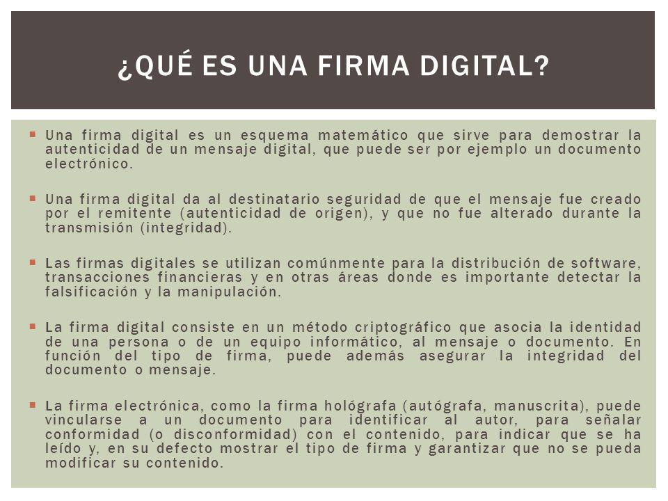 Una firma digital es un esquema matemático que sirve para demostrar la autenticidad de un mensaje digital, que puede ser por ejemplo un documento elec