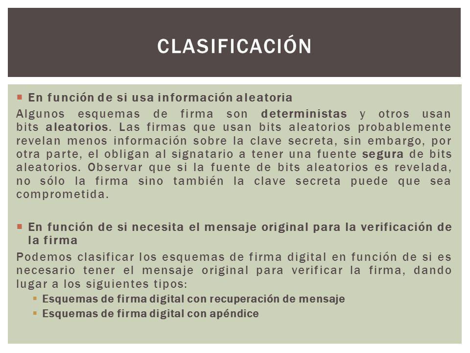 En función de si usa información aleatoria Algunos esquemas de firma son deterministas y otros usan bits aleatorios. Las firmas que usan bits aleatori