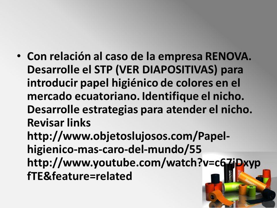 Con relación al caso de la empresa RENOVA. Desarrolle el STP (VER DIAPOSITIVAS) para introducir papel higiénico de colores en el mercado ecuatoriano.
