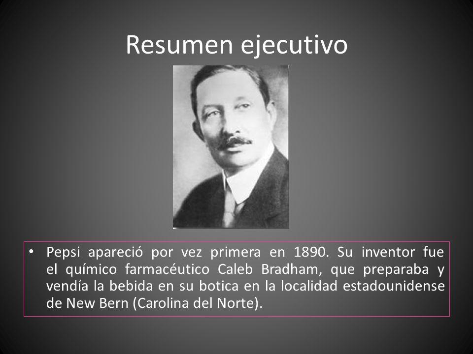 Resumen ejecutivo Pepsi apareció por vez primera en 1890. Su inventor fue el químico farmacéutico Caleb Bradham, que preparaba y vendía la bebida en s