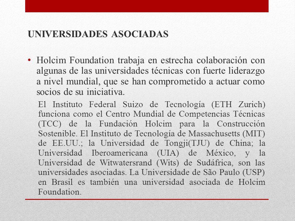 UNIVERSIDADES ASOCIADAS Holcim Foundation trabaja en estrecha colaboración con algunas de las universidades técnicas con fuerte liderazgo a nivel mund