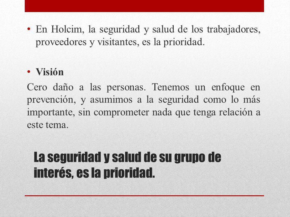 La seguridad y salud de su grupo de interés, es la prioridad. En Holcim, la seguridad y salud de los trabajadores, proveedores y visitantes, es la pri