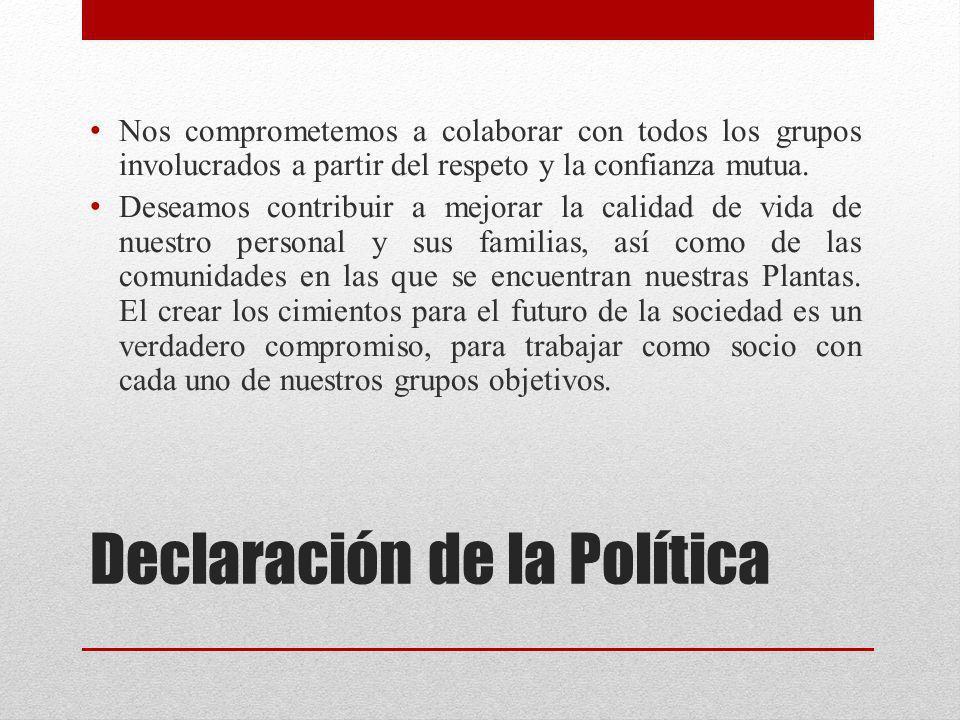 Declaración de la Política Nos comprometemos a colaborar con todos los grupos involucrados a partir del respeto y la confianza mutua. Deseamos contrib