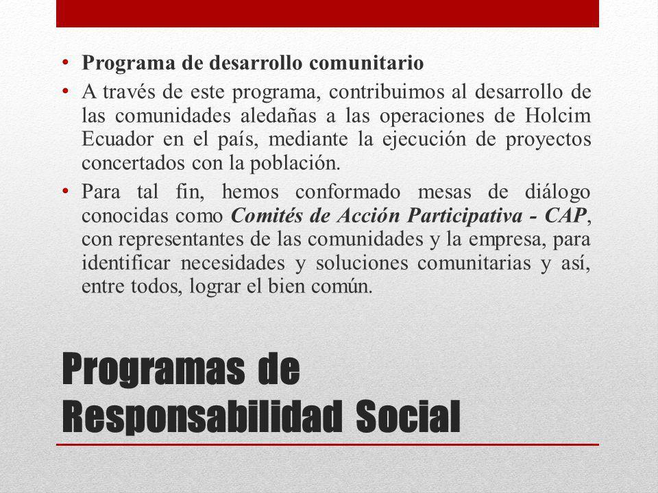 Programas de Responsabilidad Social Programa de desarrollo comunitario A través de este programa, contribuimos al desarrollo de las comunidades aledañ