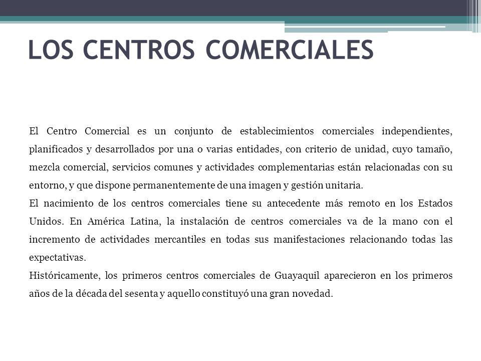 LOS CENTROS COMERCIALES El Centro Comercial es un conjunto de establecimientos comerciales independientes, planificados y desarrollados por una o vari