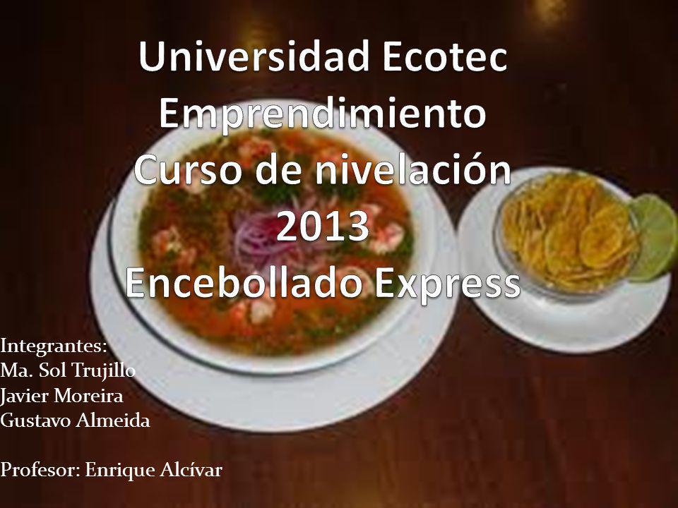 Integrantes: Ma. Sol Trujillo Javier Moreira Gustavo Almeida Profesor: Enrique Alcívar