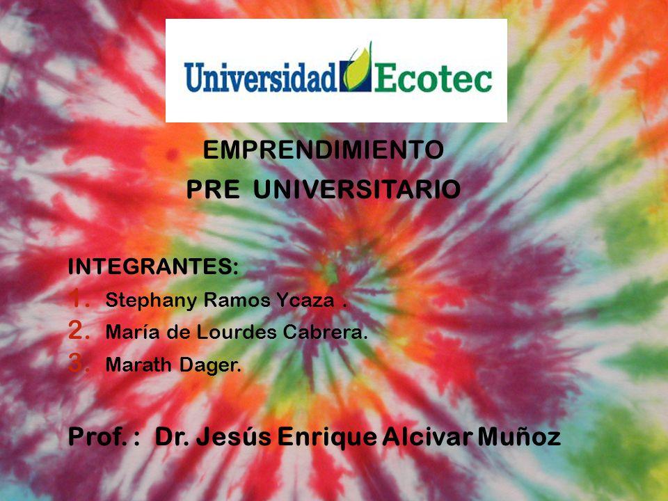EMPRENDIMIENTO PRE UNIVERSITARIO INTEGRANTES: 1.Stephany Ramos Ycaza.