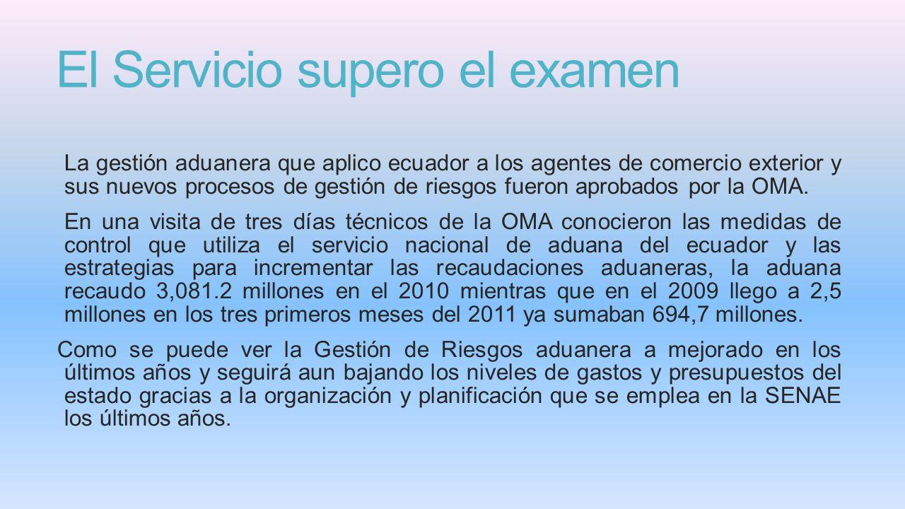 El Servicio supero el examen La gestión aduanera que aplico ecuador a los agentes de comercio exterior y sus nuevos procesos de gestión de riesgos fueron aprobados por la OMA.