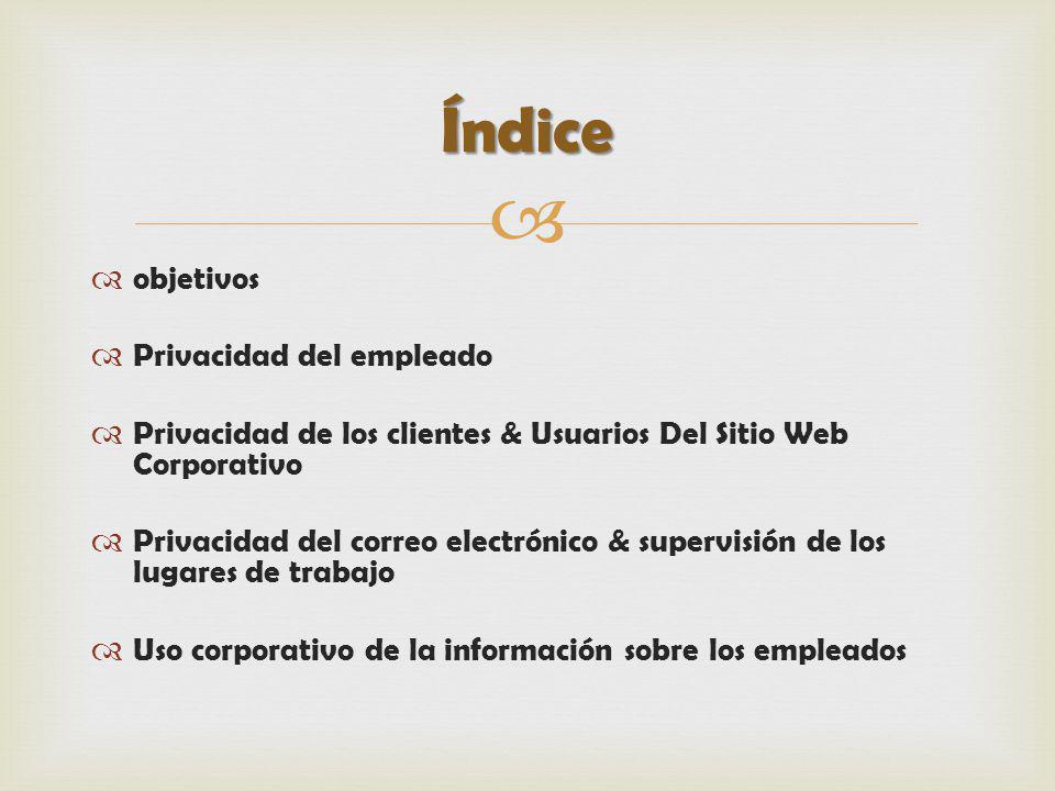 objetivos Privacidad del empleado Privacidad de los clientes & Usuarios Del Sitio Web Corporativo Privacidad del correo electrónico & supervisión de l