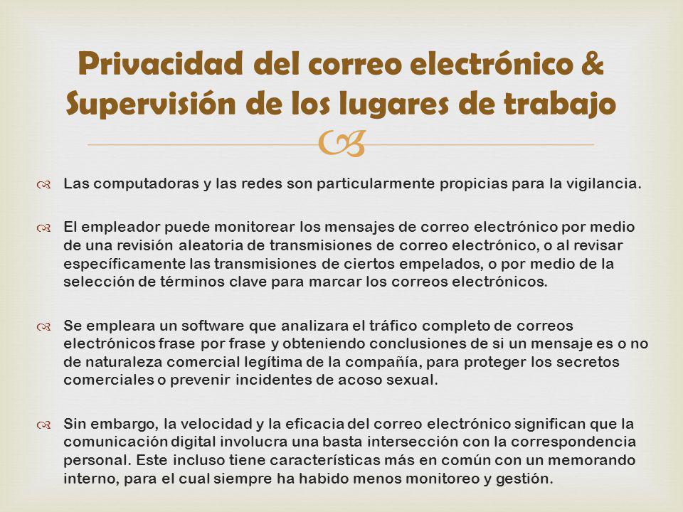 Privacidad del correo electrónico & Supervisión de los lugares de trabajo Las computadoras y las redes son particularmente propicias para la vigilanci