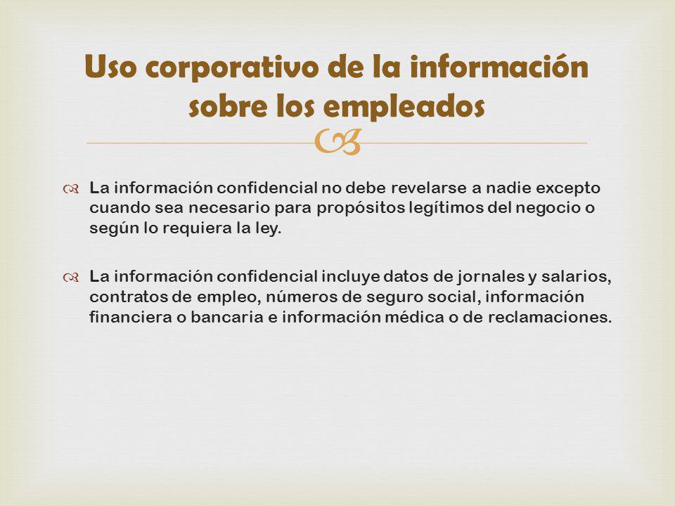 La información confidencial no debe revelarse a nadie excepto cuando sea necesario para propósitos legítimos del negocio o según lo requiera la ley. L