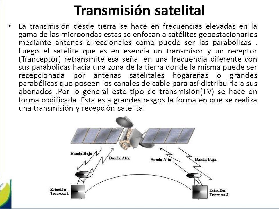 Transmisión satelital La transmisión desde tierra se hace en frecuencias elevadas en la gama de las microondas estas se enfocan a satélites geoestacio