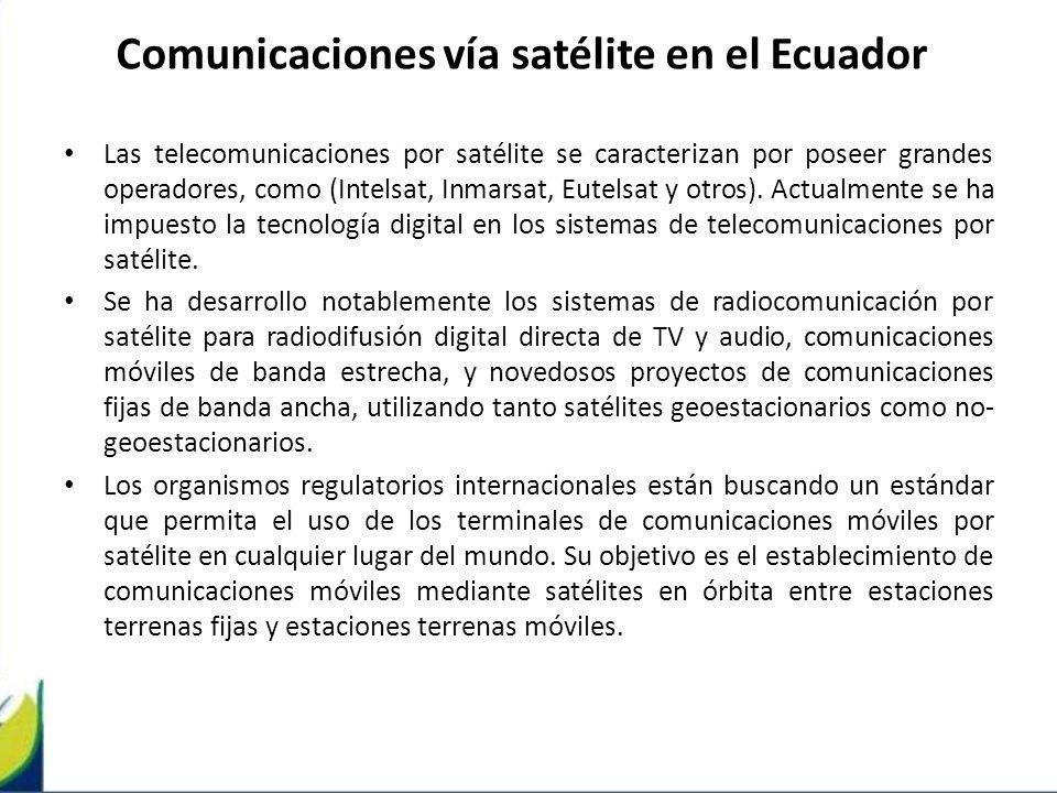 Comunicaciones vía satélite en el Ecuador Las telecomunicaciones por satélite se caracterizan por poseer grandes operadores, como (Intelsat, Inmarsat,