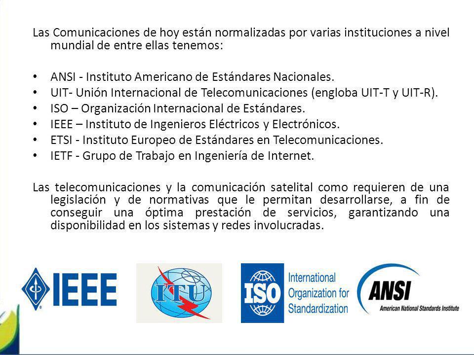 Las Comunicaciones de hoy están normalizadas por varias instituciones a nivel mundial de entre ellas tenemos: ANSI - Instituto Americano de Estándares