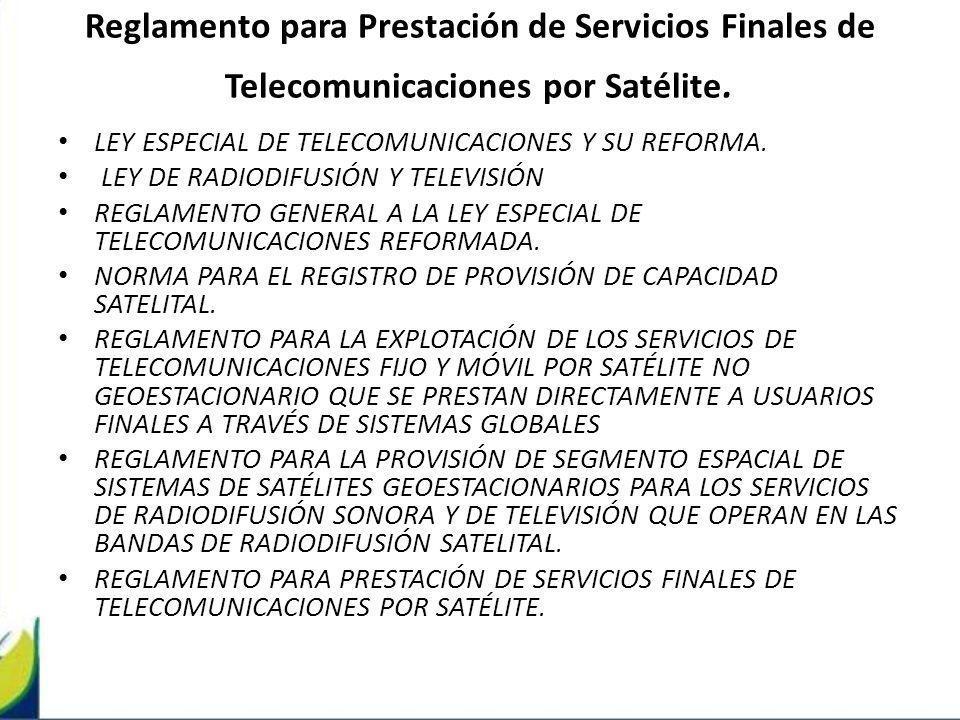 Reglamento para Prestación de Servicios Finales de Telecomunicaciones por Satélite. LEY ESPECIAL DE TELECOMUNICACIONES Y SU REFORMA. LEY DE RADIODIFUS