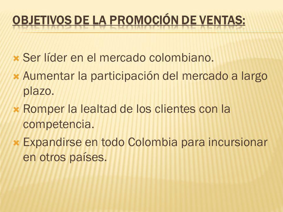 Ser líder en el mercado colombiano. Aumentar la participación del mercado a largo plazo. Romper la lealtad de los clientes con la competencia. Expandi