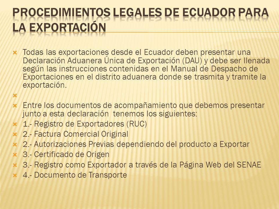 Todas las exportaciones desde el Ecuador deben presentar una Declaración Aduanera Única de Exportación (DAU) y debe ser llenada según las instruccione