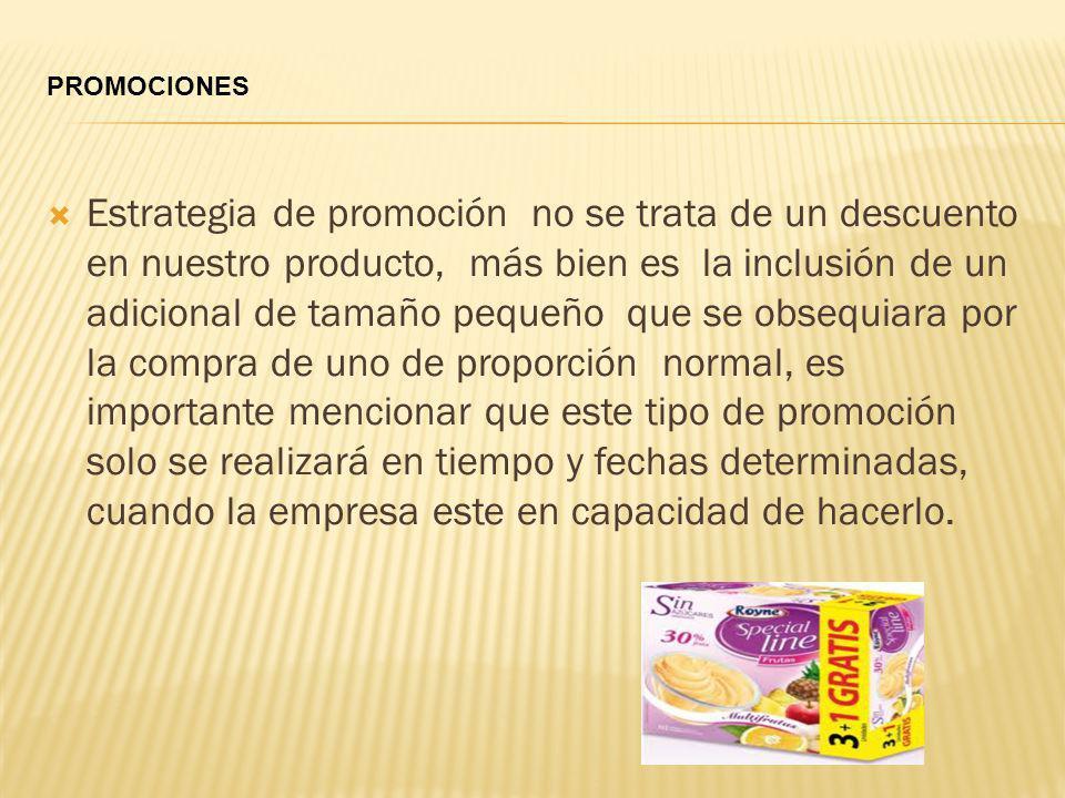 Estrategia de promoción no se trata de un descuento en nuestro producto, más bien es la inclusión de un adicional de tamaño pequeño que se obsequiara