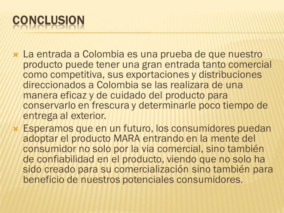 La entrada a Colombia es una prueba de que nuestro producto puede tener una gran entrada tanto comercial como competitiva, sus exportaciones y distrib