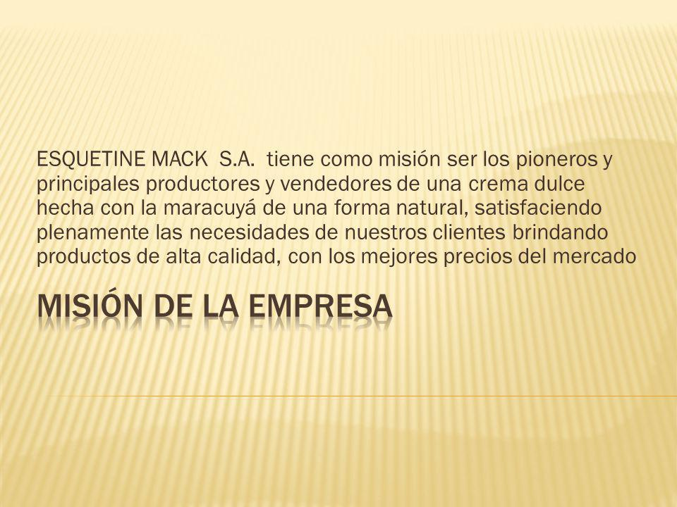 ESQUETINE MACK S.A. tiene como misión ser los pioneros y principales productores y vendedores de una crema dulce hecha con la maracuyá de una forma na