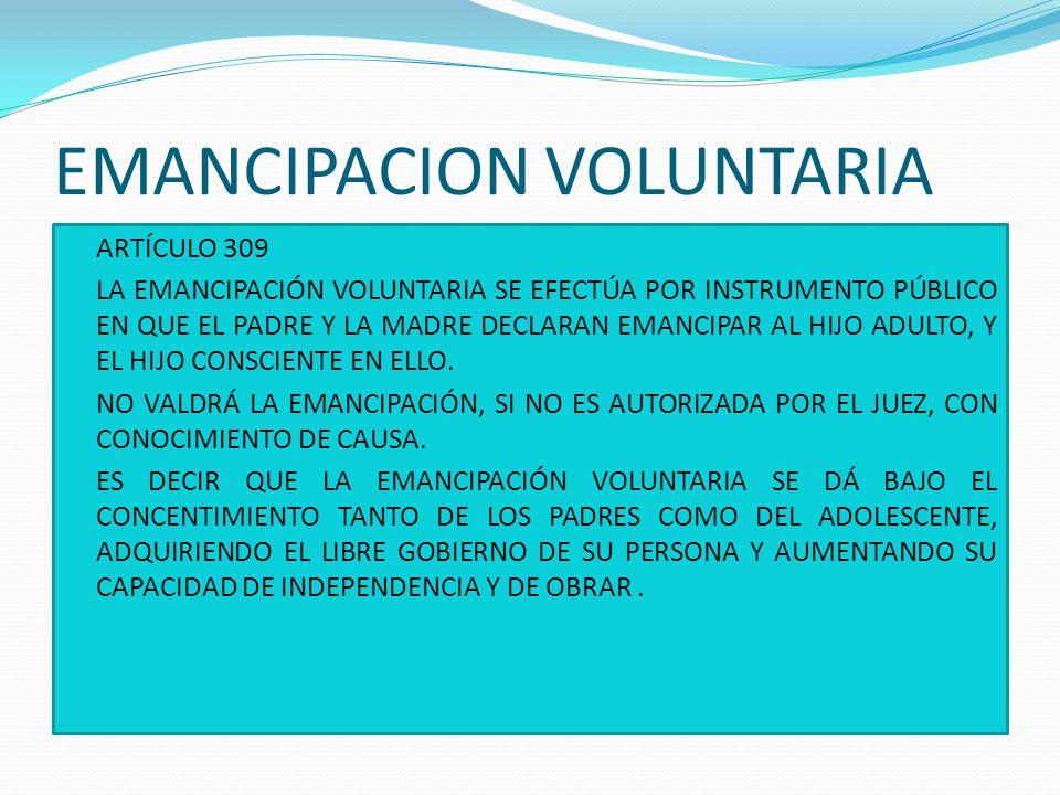 EMANCIPACION LEGAL ARTÍCULO 310 CUANDO HAY UNA CAUSA LEGAL LA EMANCIPACION ES AUTOMATICA, NO SE REQUIERE PRONUNCIAMIENTO DE AUTORIDAD O SENTENCIA DE JUEZ.
