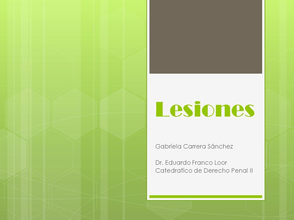Lesiones Gabriela Carrera Sánchez Dr. Eduardo Franco Loor Catedratico de Derecho Penal II