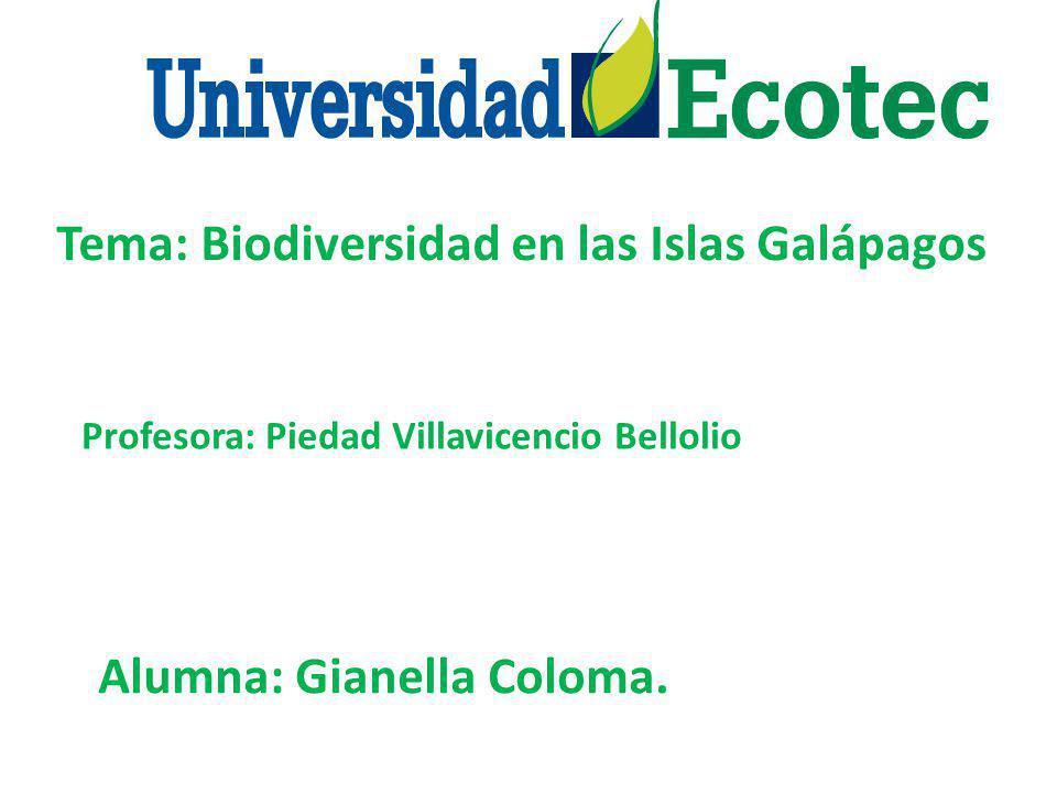 Tema: Biodiversidad en las Islas Galápagos Profesora: Piedad Villavicencio Bellolio Alumna: Gianella Coloma.