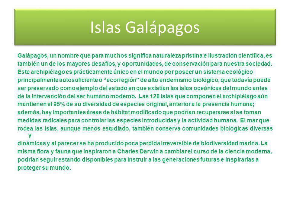 Islas Galápagos Galápagos, un nombre que para muchos significa naturaleza prístina e ilustración científica, es también un de los mayores desafíos, y oportunidades, de conservación para nuestra sociedad.