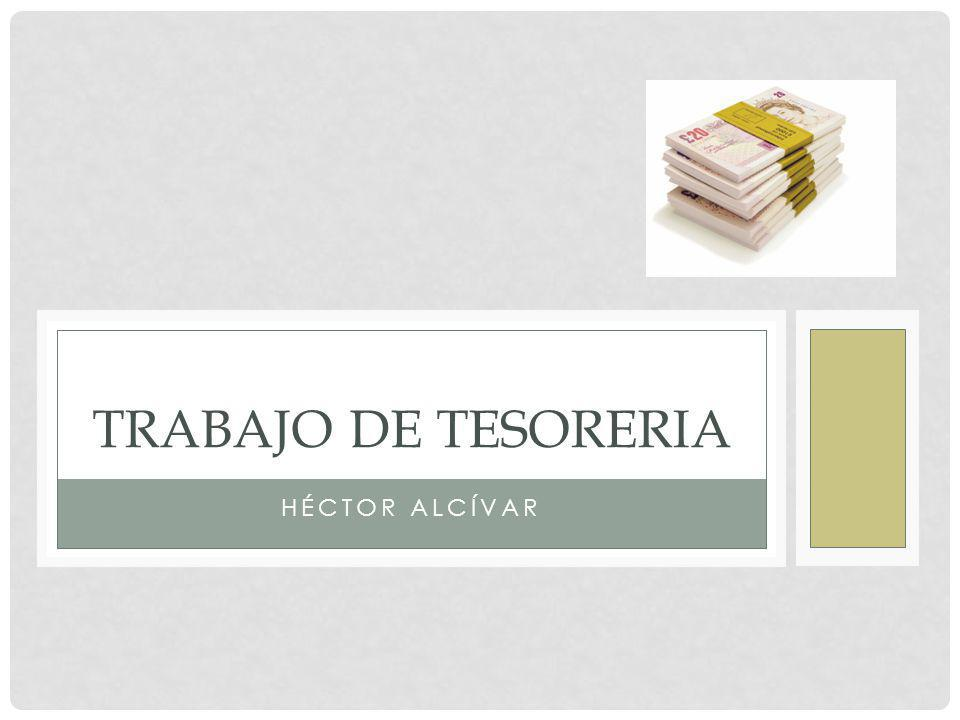 HÉCTOR ALCÍVAR TRABAJO DE TESORERIA