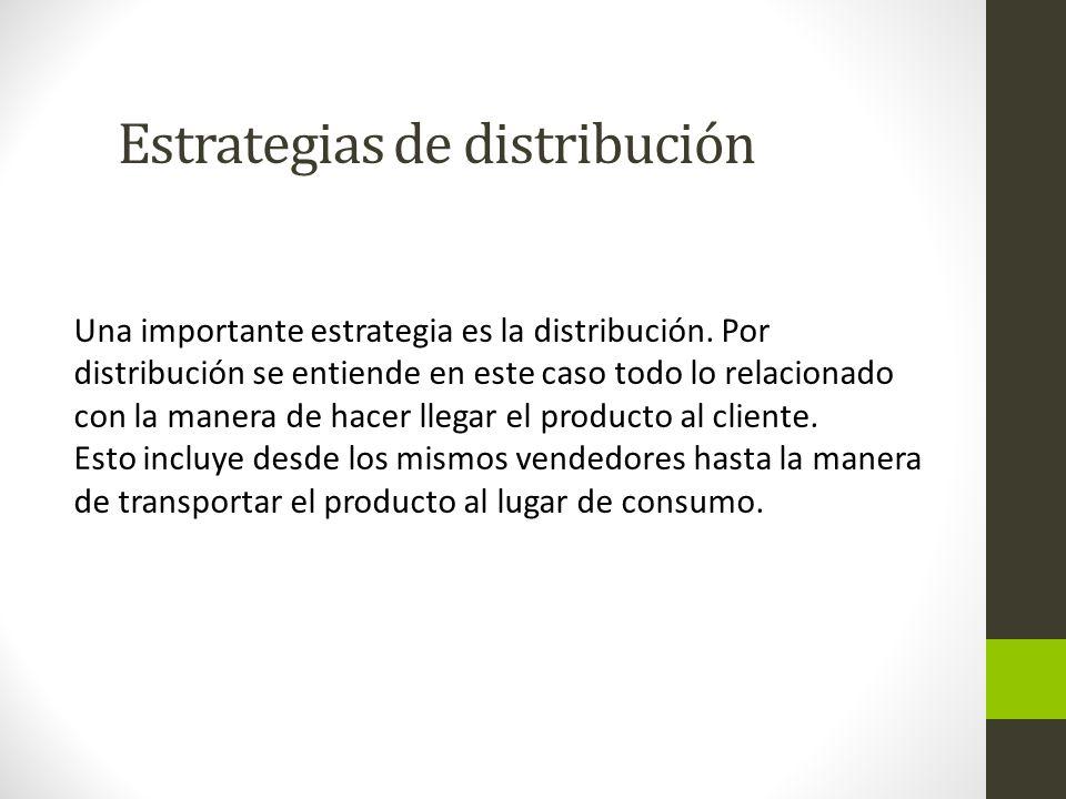 Estrategias de distribución Una importante estrategia es la distribución.