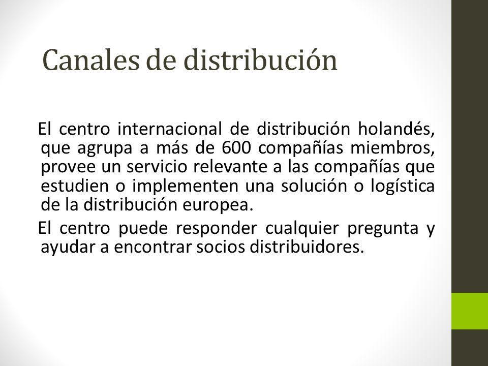 Canales de distribución El centro internacional de distribución holandés, que agrupa a más de 600 compañías miembros, provee un servicio relevante a las compañías que estudien o implementen una solución o logística de la distribución europea.