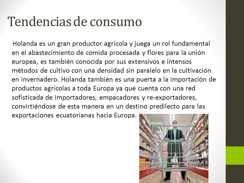 Tendencias de consumo Holanda es un gran productor agrícola y juega un rol fundamental en el abastecimiento de comida procesada y flores para la unión europea, es también conocida por sus extensivos e intensos métodos de cultivo con una densidad sin paralelo en la cultivación en invernadero.