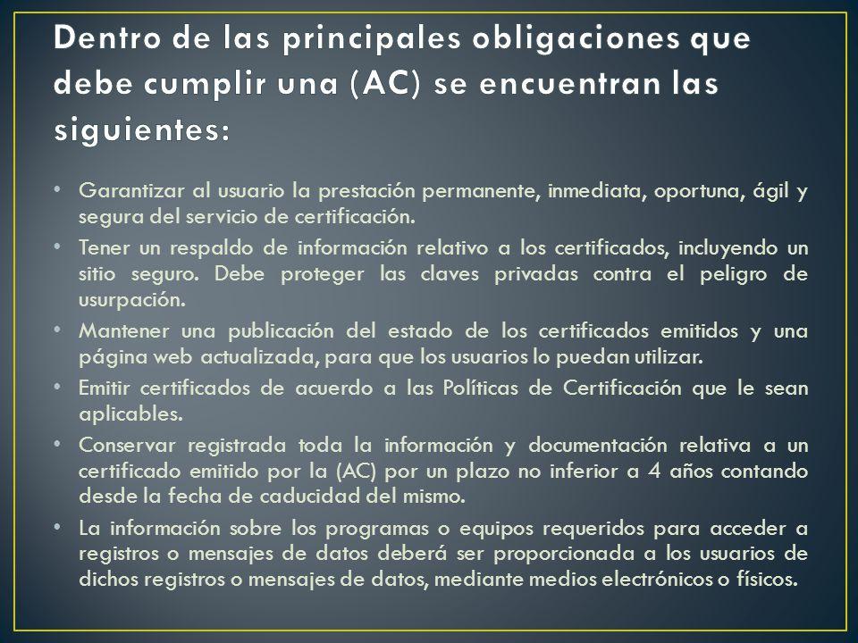 Garantizar al usuario la prestación permanente, inmediata, oportuna, ágil y segura del servicio de certificación. Tener un respaldo de información rel