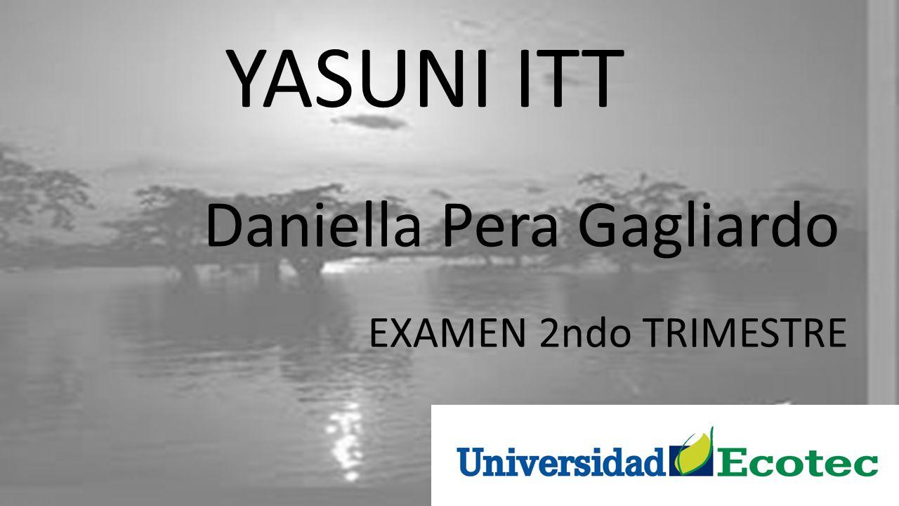 YASUNI ITT Daniella Pera Gagliardo EXAMEN 2ndo TRIMESTRE